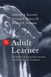 The Adult Learner: The Definitive Classic in Adult Education and Human Resource Development ebook by Knowles, Ph.D. Malcolm S.
