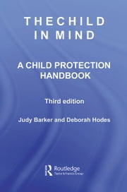 The Child in Mind - A Child Protection Handbook ebook by Judy Barker,Deborah Hodes