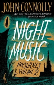Night Music - Nocturnes Volume 2 ebook by John Connolly