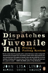 Dispatches from Juvenile Hall - Fixing a Failing System ebook by John Aarons,Lisa Smith,Linda Wagner