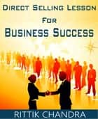 Direct Selling Lesson for Business Success ebook by Rittik Chandra