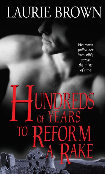 Hundreds of Years to Reform a Rake ebook by Laurie Brown