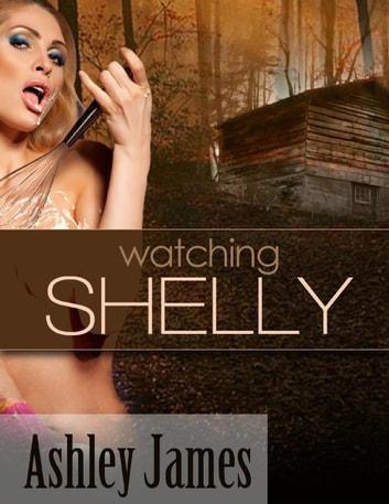 Watching Shelly (Voyeurism Erotica) ebook by Ashley James