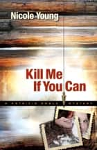 Kill Me If You Can (Patricia Amble Mystery Book #2) ebook by Nicole Young