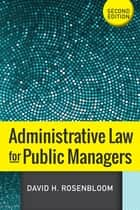 Administrative Law for Public Managers ebook by David H Rosenbloom