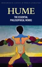 The Essential Philosophical Works ebook by David Hume, Charlotte R. Brown, William Edward Morris,...
