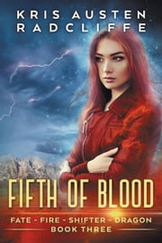 Fifth of Blood - Fate Fire Shifter Dragon: World on Fire Series One, #3 ebook by Kris Austen Radcliffe
