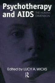 Psychotherapy And AIDS - The Human Dimension ebook by Lucy A. Wicks