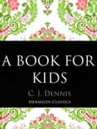 A Book For Kids ebook by C.J. Dennis
