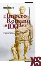 L'Impero romano in 100 date ebook by Fabio Guidetti, Arnaldo Marcone