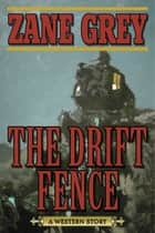 The Drift Fence - A Western Story ebook by Zane Grey, Joe Wheeler