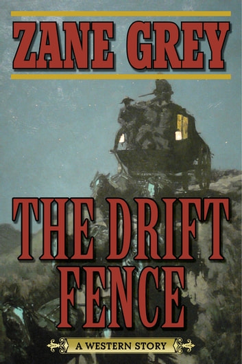 The Drift Fence - A Western Story ebook by Zane Grey