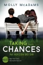 Taking Chances - Im Herzen bei dir - Liebesroman ebook by Molly McAdams