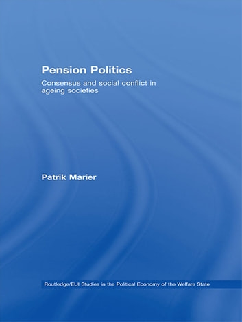 Pension Politics - Consensus and Social Conflict in Ageing Societies ebook by Patrik Marier