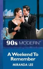 A Weekend To Remember (Mills & Boon Vintage 90s Modern) ebook by Miranda Lee