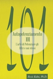 Autopotenziamento 101 eBook by Dr. Rosie Kuhn