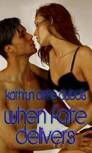 When Fate Delivers ebook by Kathryn Dubois