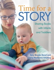 Time for a Story - Sharing Books with Infants and Toddlers ebook by Amy Read,Saroj Ghoting