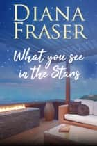 What You See in the Stars ebook by Diana Fraser