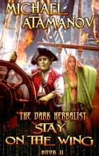 Stay on the Wing (The Dark Herbalist Book #2) - LitRPG series ebook by Michael Atamanov