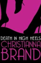 Death in High Heels ebook by Christianna Brand