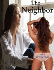 The Neighbor: Part One & Two ebook by Heidi Lowe