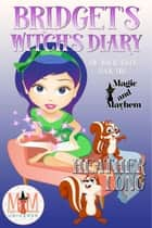 Bridget's Witch's Diary: Magic and Mayhem Universe - The Witch Singer, #2 ebook by Heather Long
