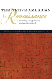 The Native American Renaissance - Literary Imagination and Achievement ebook by Alan R. Velie,A. Robert Lee