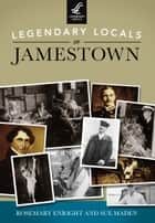 Legendary Locals of Jamestown eBook by Rosemary Enright, Sue Maden