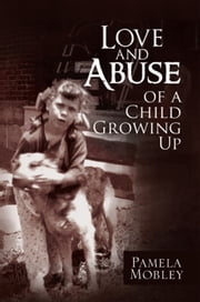 Love and Abuse of a Child Growing Up ebook by Pamela Mobley
