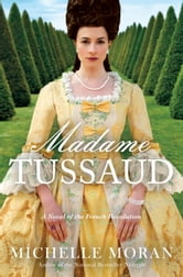 Madame Tussaud - A Novel of the French Revolution ebook by Michelle Moran