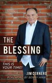 The Blessing - This is Your Time! ebook by Jim Cernero,Benny Hinn