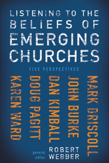 Listening to the Beliefs of Emerging Churches - Five Perspectives ebook by Robert  E. Webber