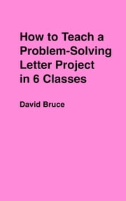 How to Teach a Problem-Solving Letter Composition Project in 6 Classes ebook by David Bruce