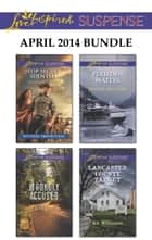 Love Inspired Suspense April 2014 Bundle - Top Secret Identity\Wrongly Accused\Perilous Waters\Lancaster County Target ebook by Sharon Dunn, Laura Scott, Sandra Orchard,...