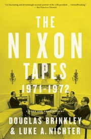 The Nixon Tapes: 1971–1972 (With Audio Clips) ebook by Douglas Brinkley, Luke A. Nichter