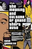 The Meaning and Culture of Grand Theft Auto ebook by Nate Garrelts