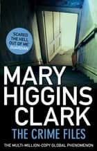The Crime Files - I Heard That Song Before, Daddy's Little Girl, Where Are You Now? ebook by Mary Higgins Clark