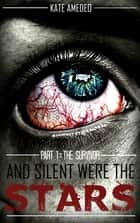 And Silent Were The Stars: Part 1: The Survivor ebook by Kate Amedeo