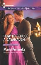 How to Seduce a Cavanaugh ekitaplar by Marie Ferrarella