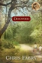 Dogwood ebook by Chris Fabry