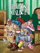 Raymond Calbuth Tome 3 ebook by Didier Tronchet
