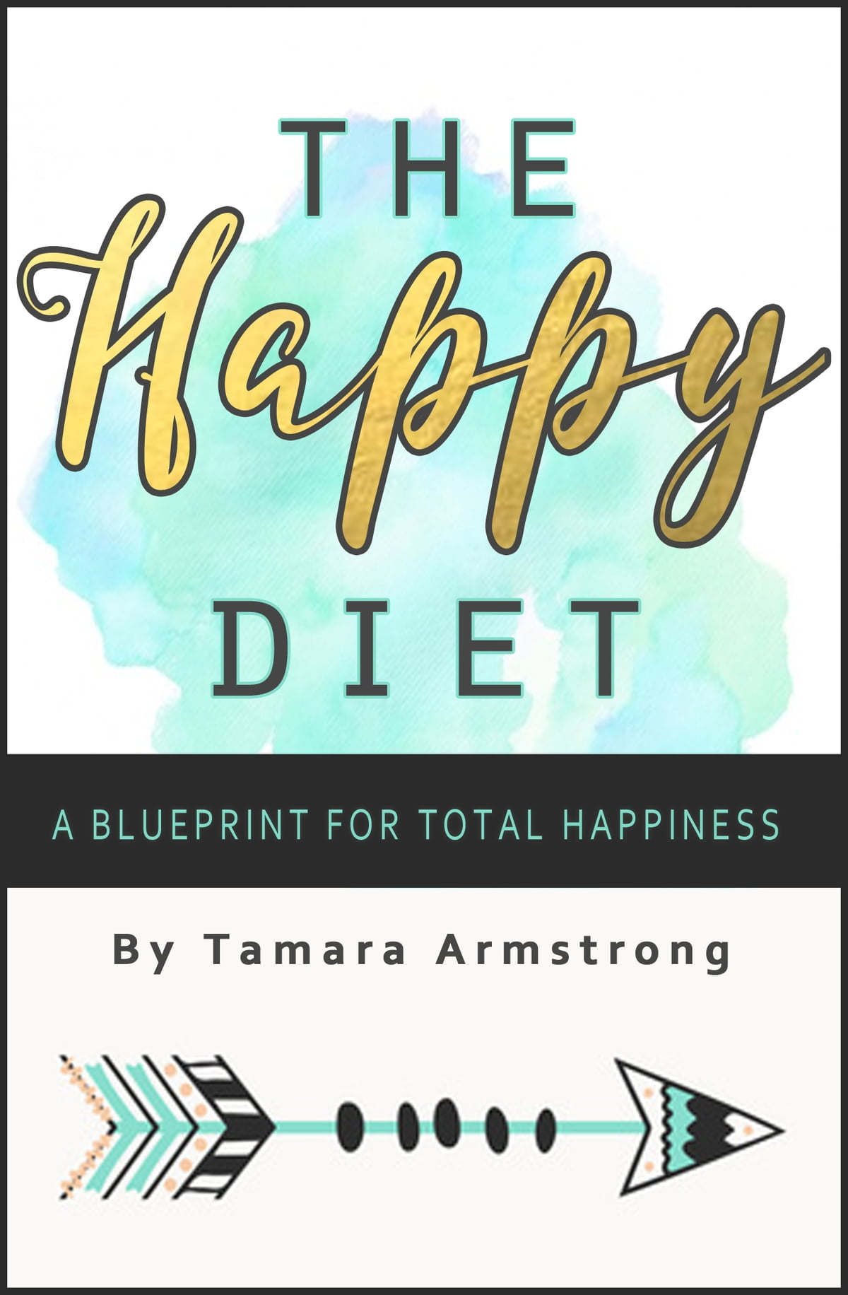 The happy diet ebook by tamara armstrong 9781370769360 rakuten the happy diet ebook by tamara armstrong 9781370769360 rakuten kobo malvernweather Choice Image