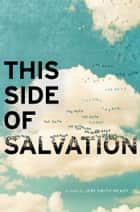 This Side of Salvation ebook by Jeri Smith-Ready