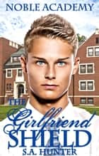 The Girlfriend Shield - Noble Academy, #4 ebook by S.A. Hunter
