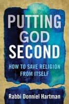 Putting God Second ebook by Donniel Hartman