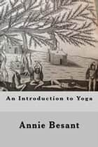 An Introduction to Yoga ebook by Annie Besant