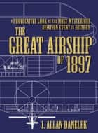 The Great Airship of 1897 ebook by J. Allan Danelek