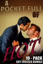 Pocket Full of Hot: HUGE Gay Erotica 10-Pack ebook by Owen Burke