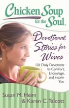 Chicken Soup for the Soul: Devotional Stories for Wives - 101 Daily Devotions to Comfort, Encourage, and Inspire You ebook by Susan M. Heim, Karen C. Talcott